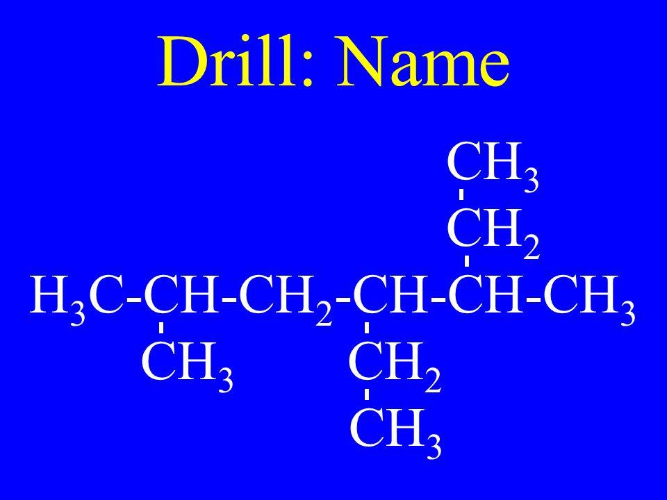 Drill: Name CH3 CH2 H3C-CH-CH2-CH-CH-CH3 CH3 CH2