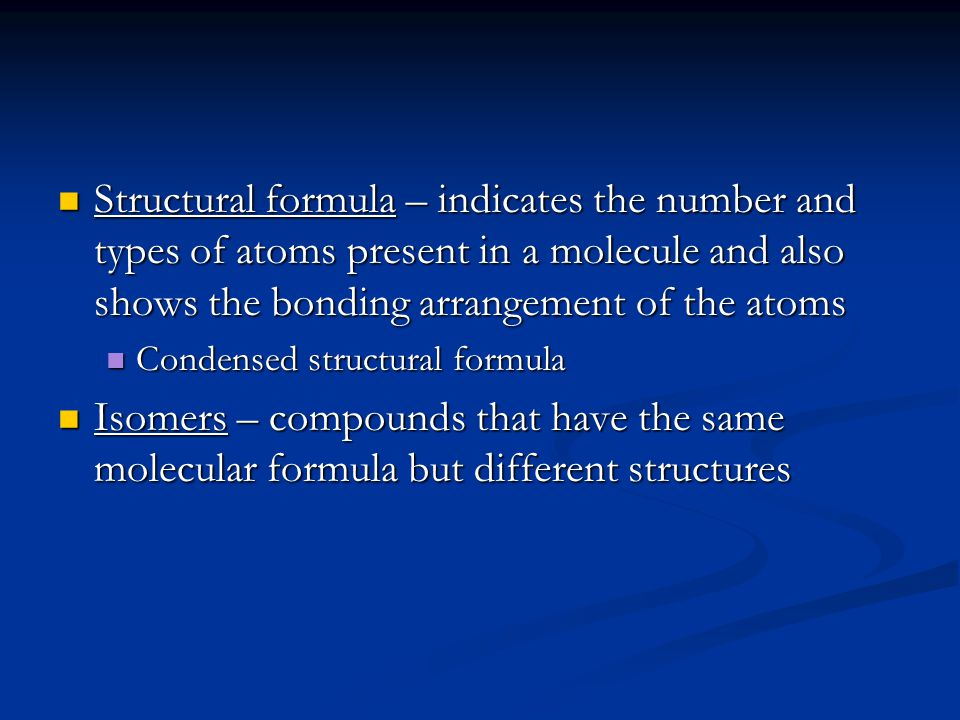 Structural formula – indicates the number and types of atoms present in a molecule and also shows the bonding arrangement of the atoms