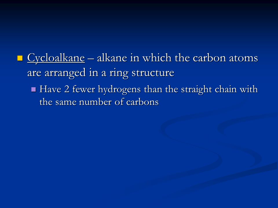 Cycloalkane – alkane in which the carbon atoms are arranged in a ring structure