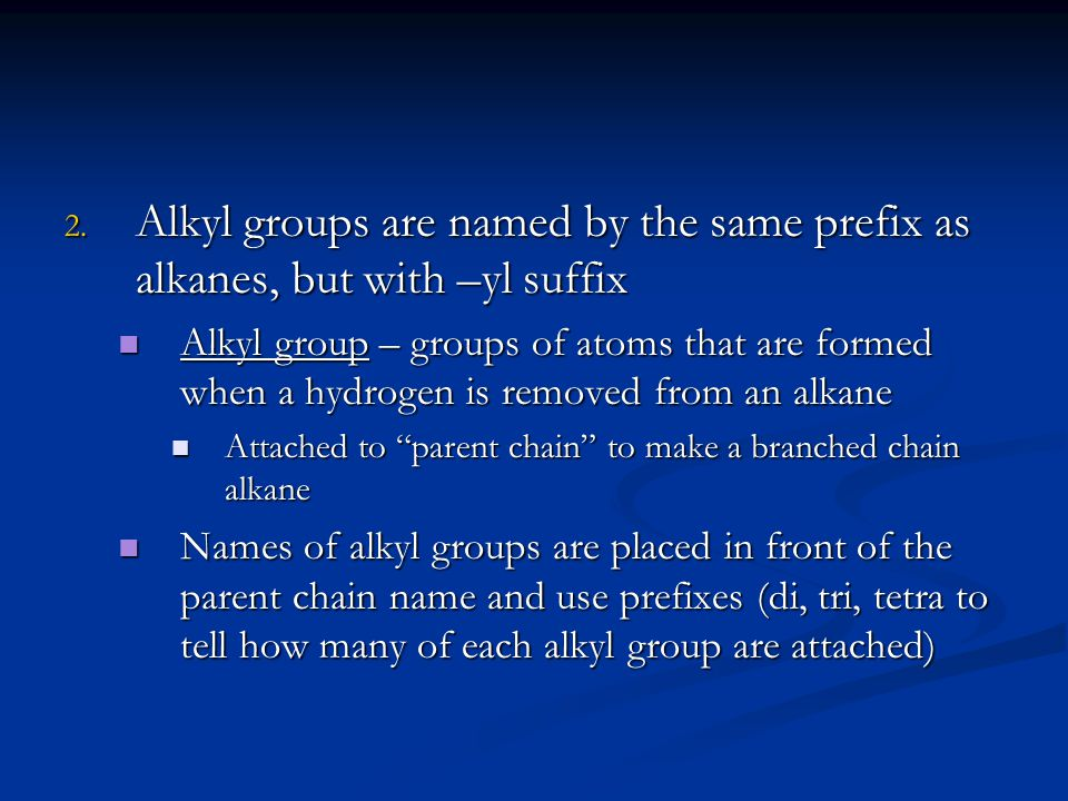 Alkyl groups are named by the same prefix as alkanes, but with –yl suffix