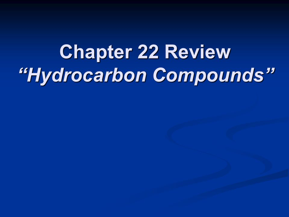 Chapter 22 Review Hydrocarbon Compounds