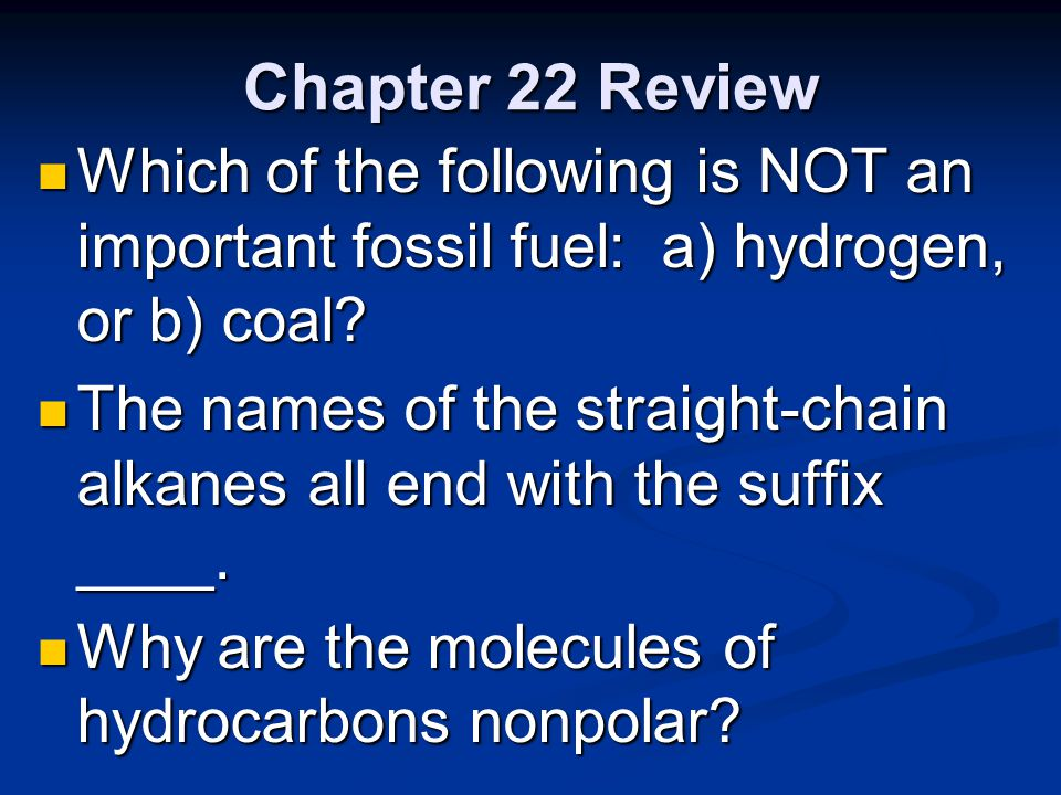 Chapter 22 Review Which of the following is NOT an important fossil fuel: a) hydrogen, or b) coal
