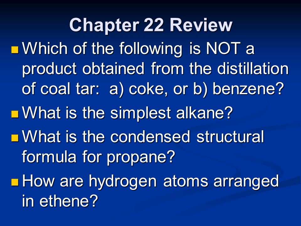 Chapter 22 Review Which of the following is NOT a product obtained from the distillation of coal tar: a) coke, or b) benzene