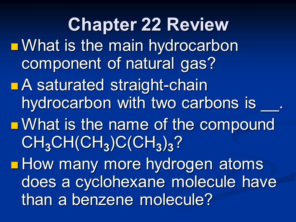 Chapter 22 Review What is the main hydrocarbon component of natural gas A saturated straight-chain hydrocarbon with two carbons is __.