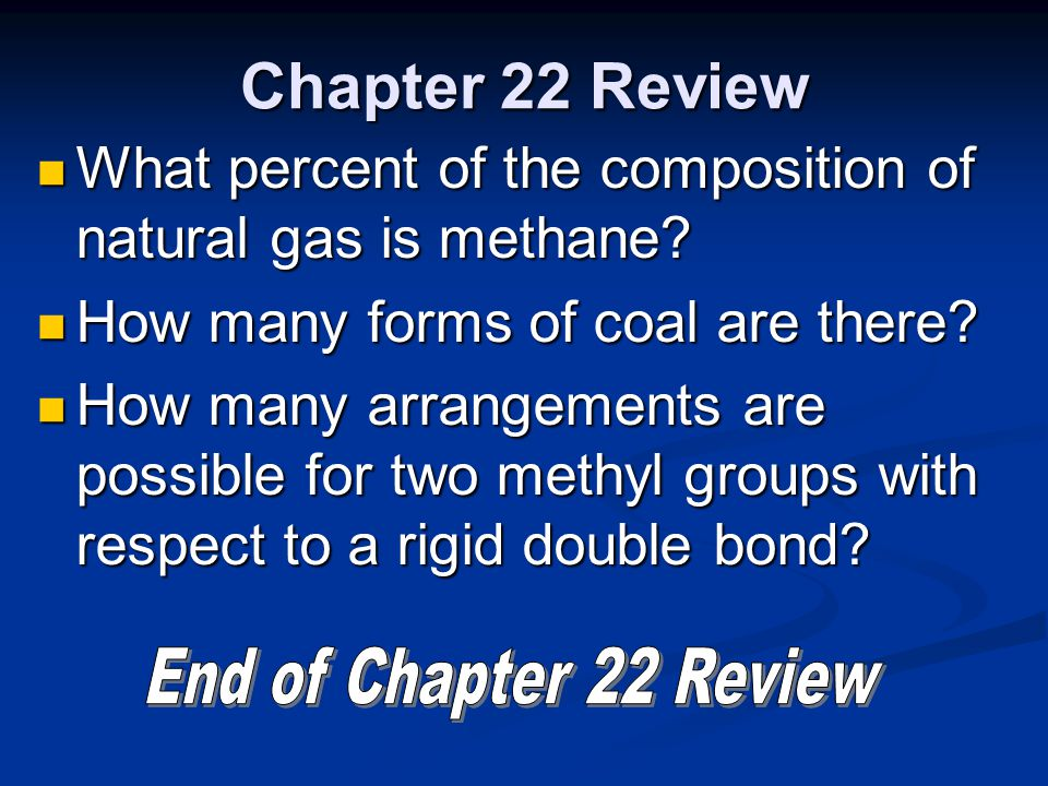 Chapter 22 Review What percent of the composition of natural gas is methane How many forms of coal are there