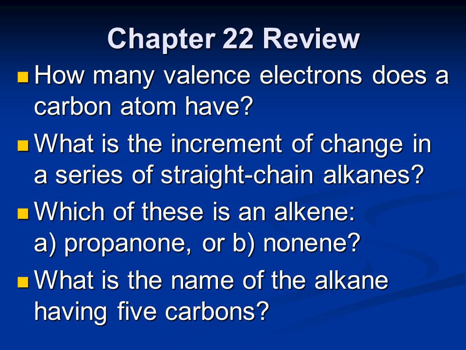 Chapter 22 Review How many valence electrons does a carbon atom have