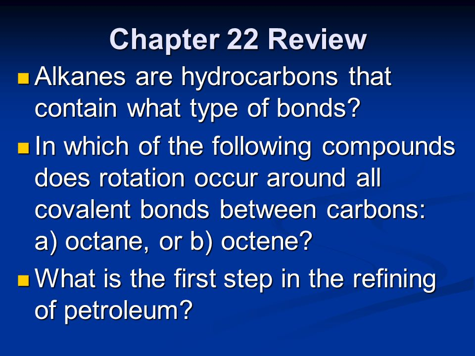 Chapter 22 Review Alkanes are hydrocarbons that contain what type of bonds