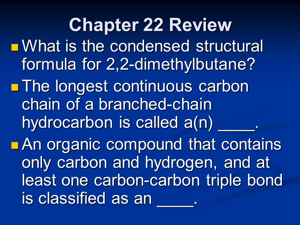 Chapter 22 Review What is the condensed structural formula for 2,2-dimethylbutane