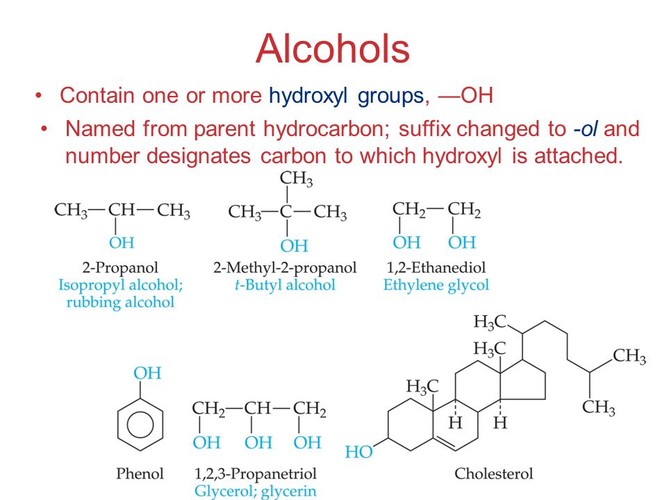 Alcohols Contain one or more hydroxyl groups, —OH