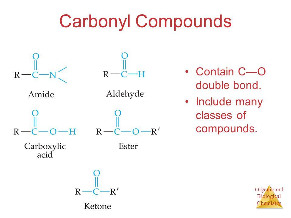 Carbonyl Compounds Contain C—O double bond.