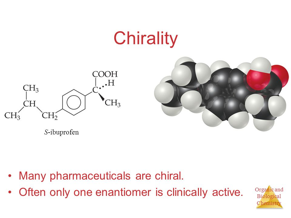 Chirality Many pharmaceuticals are chiral.