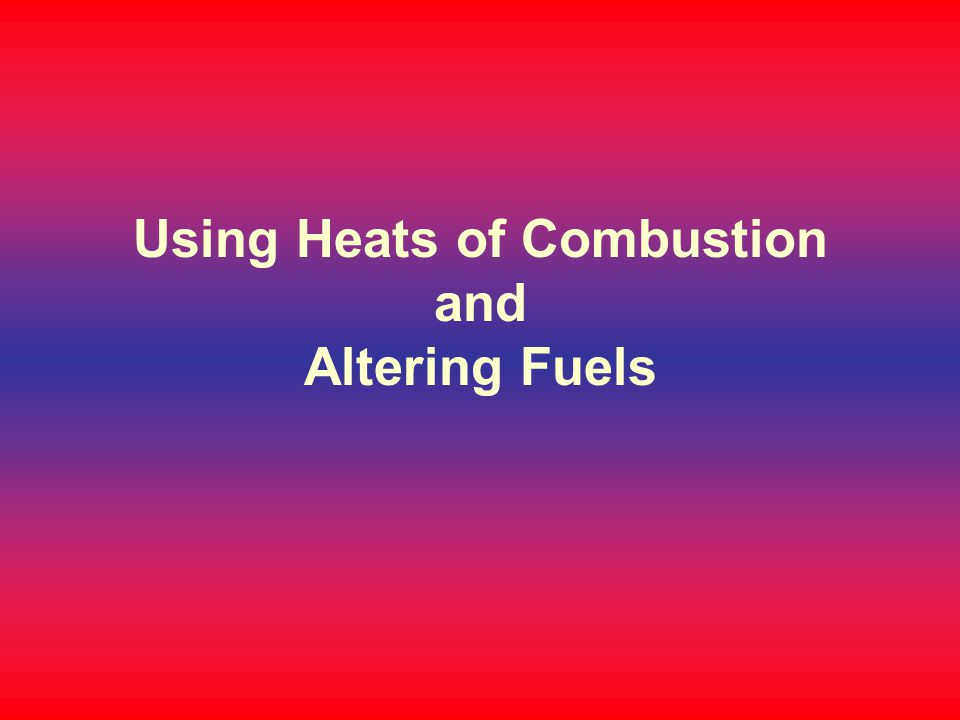 Using Heats of Combustion and Altering Fuels