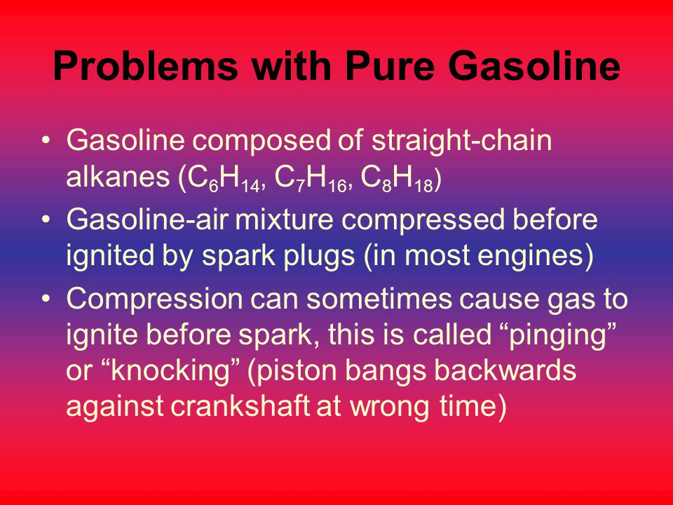 Problems with Pure Gasoline