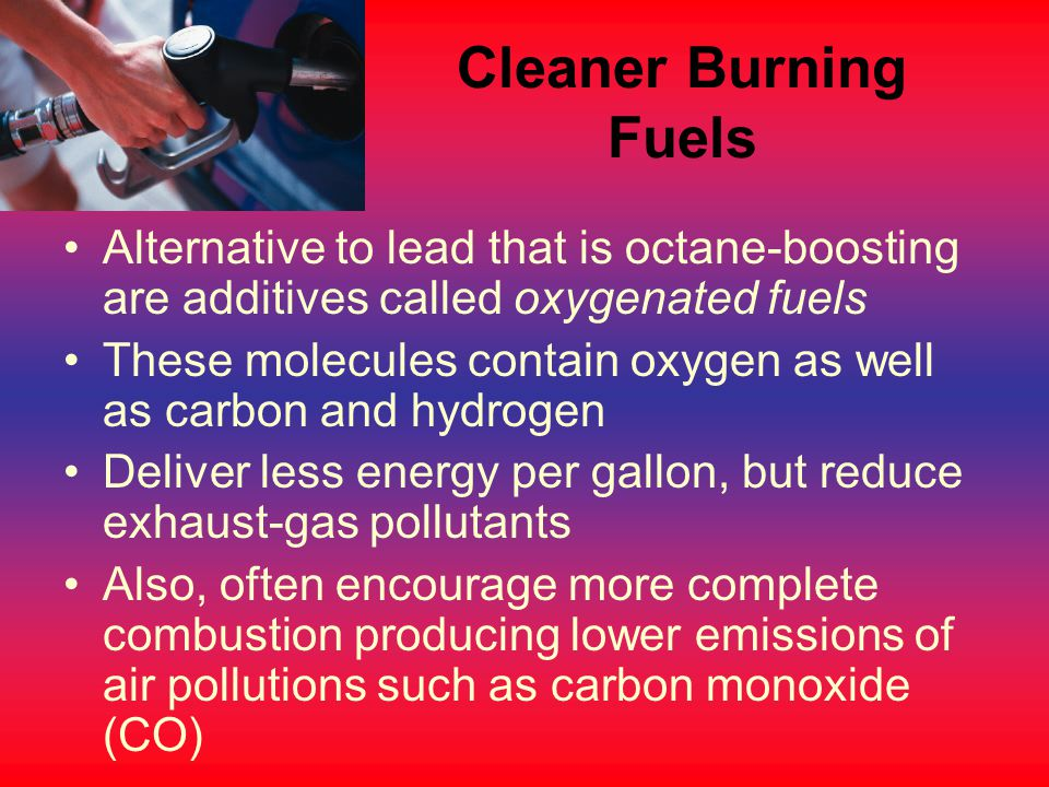 Cleaner Burning Fuels Alternative to lead that is octane-boosting are additives called oxygenated fuels.
