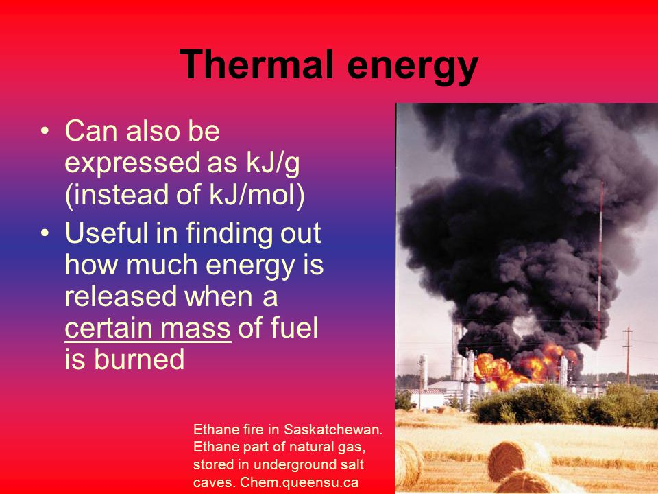 Thermal energy Can also be expressed as kJ/g (instead of kJ/mol)