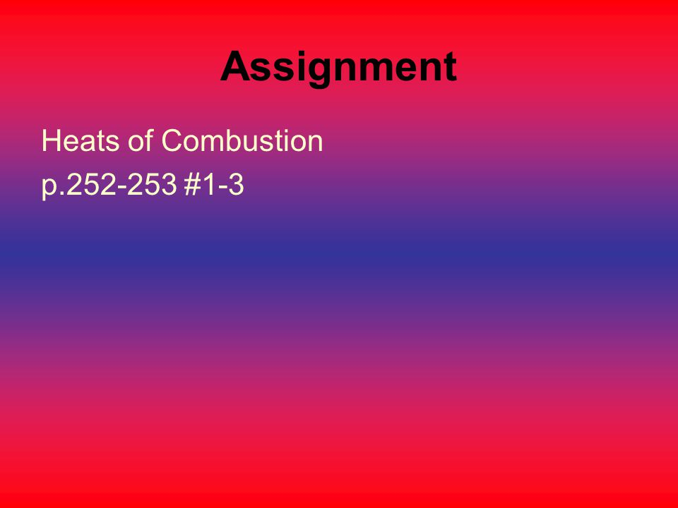 Assignment Heats of Combustion p.252-253 #1-3