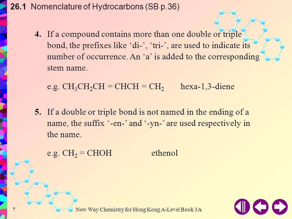 e.g. CH3CH2CH = CHCH = CH2 hexa-1,3-diene