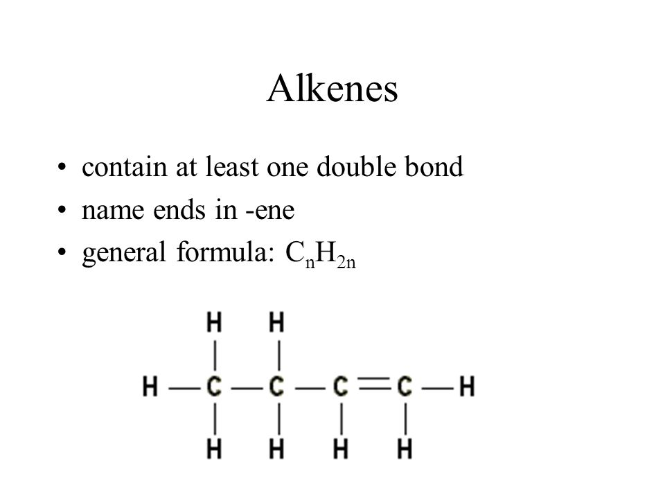 Alkenes contain at least one double bond name ends in -ene