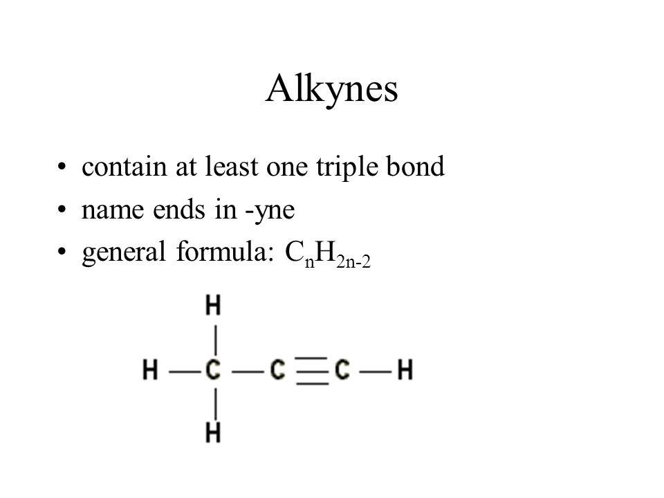 Alkynes contain at least one triple bond name ends in -yne