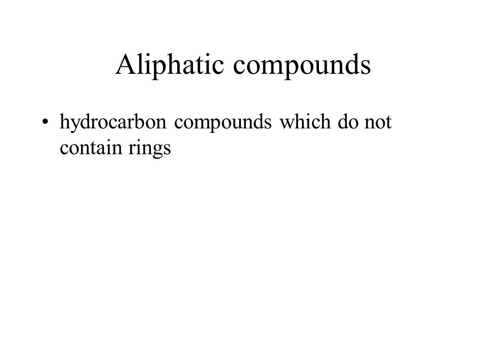 Aliphatic compounds hydrocarbon compounds which do not contain rings