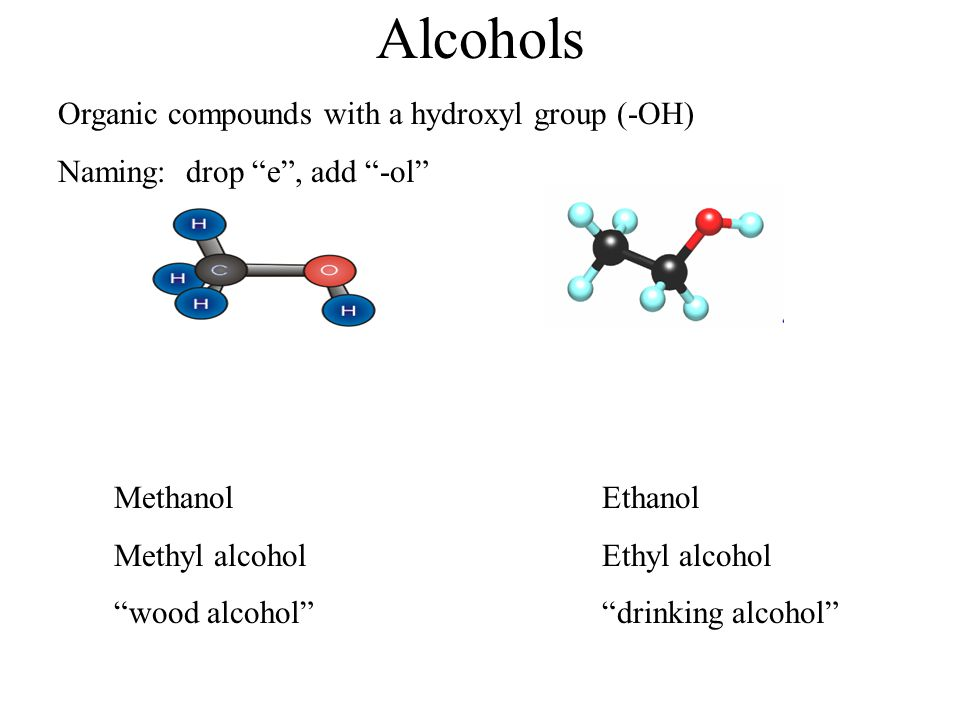 Alcohols Organic compounds with a hydroxyl group (-OH)