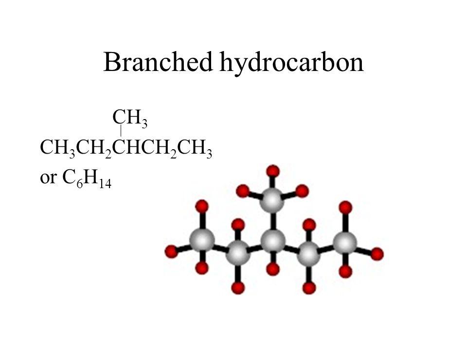 Branched hydrocarbon CH3 CH3CH2CHCH2CH3 or C6H14