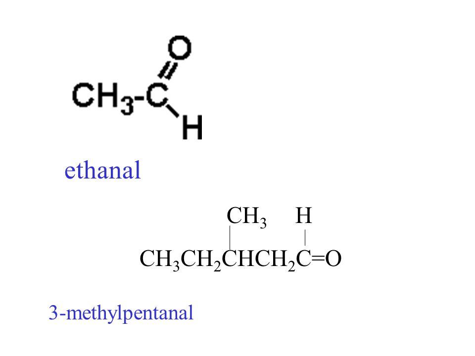 ethanal CH3 H CH3CH2CHCH2C=O 3-methylpentanal