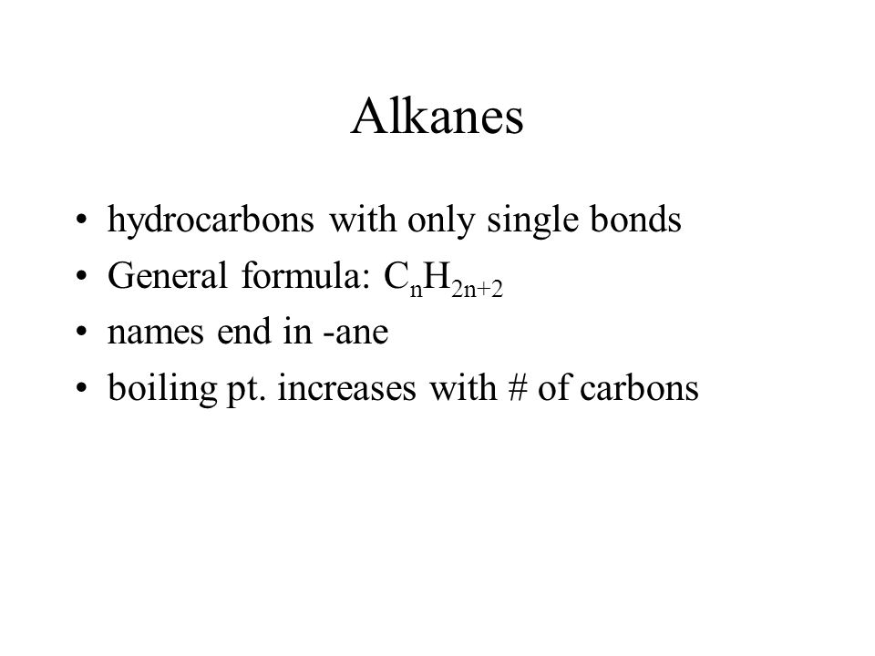 Alkanes hydrocarbons with only single bonds General formula: CnH2n+2