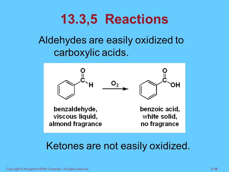 Ketones are not easily oxidized.