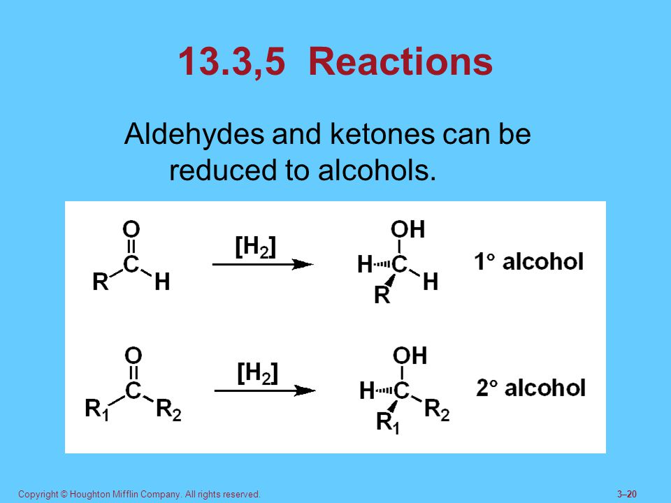 13.3,5 Reactions Aldehydes and ketones can be reduced to alcohols.