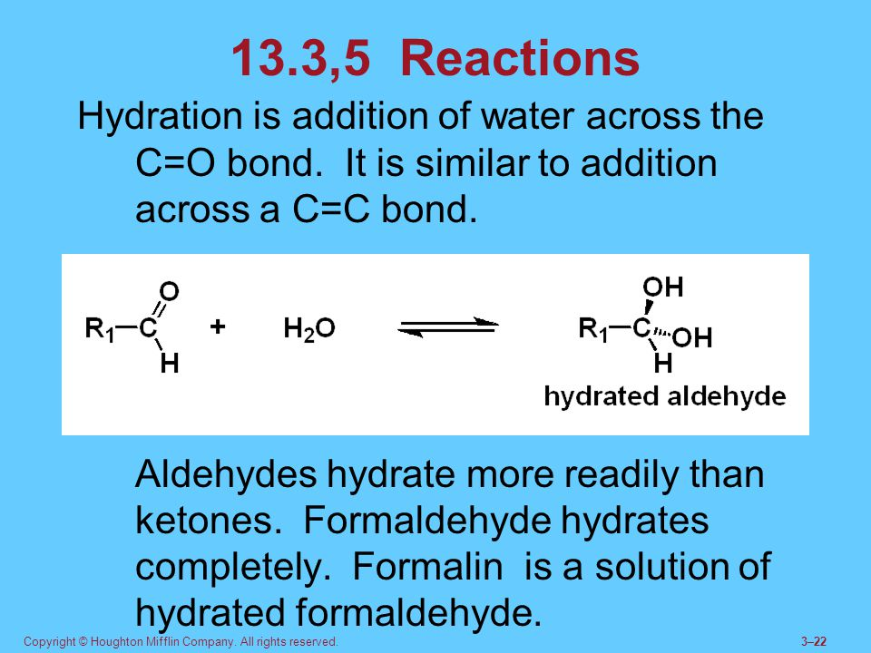 13.3,5 Reactions Hydration is addition of water across the C=O bond. It is similar to addition across a C=C bond.