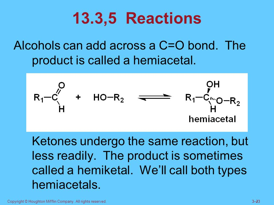 13.3,5 Reactions Alcohols can add across a C=O bond. The product is called a hemiacetal.