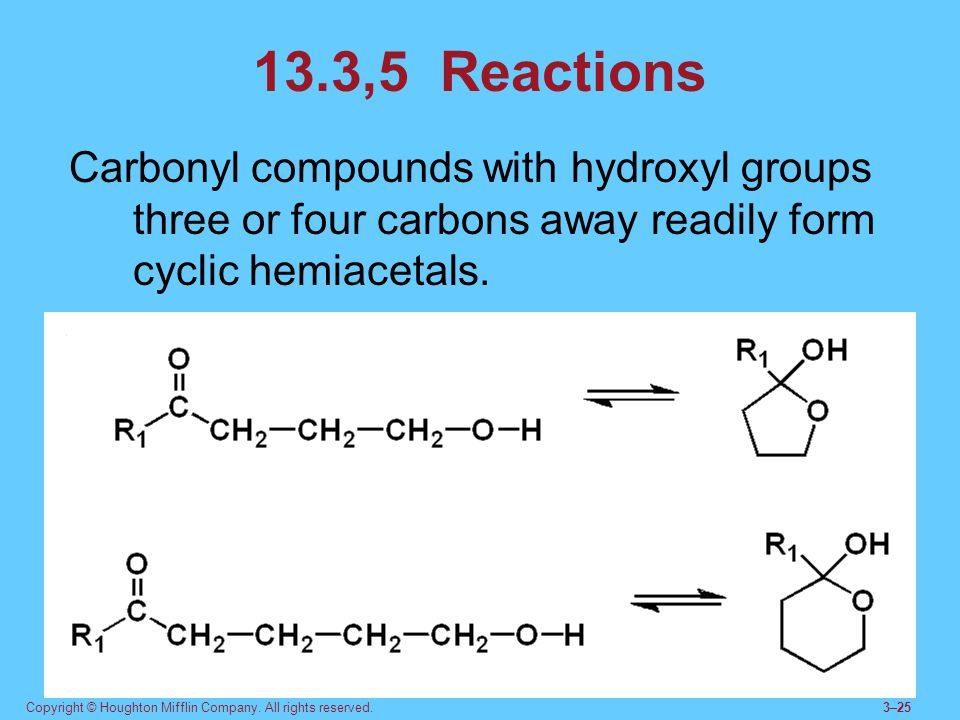 13.3,5 Reactions Carbonyl compounds with hydroxyl groups three or four carbons away readily form cyclic hemiacetals.