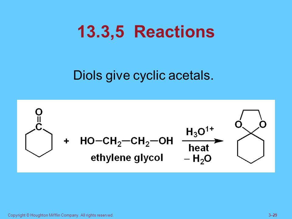 13.3,5 Reactions Diols give cyclic acetals.