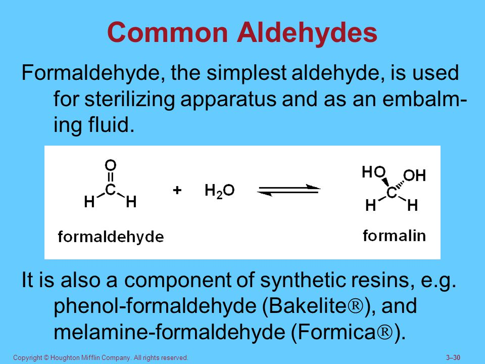 Common Aldehydes Formaldehyde, the simplest aldehyde, is used for sterilizing apparatus and as an embalm-ing fluid.