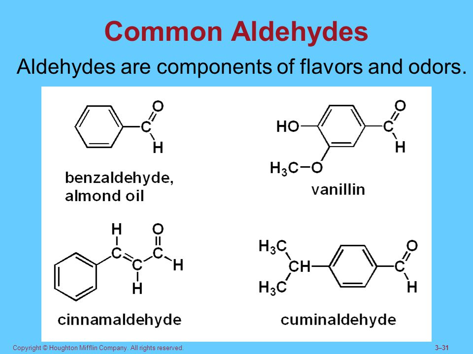 Common Aldehydes Aldehydes are components of flavors and odors.