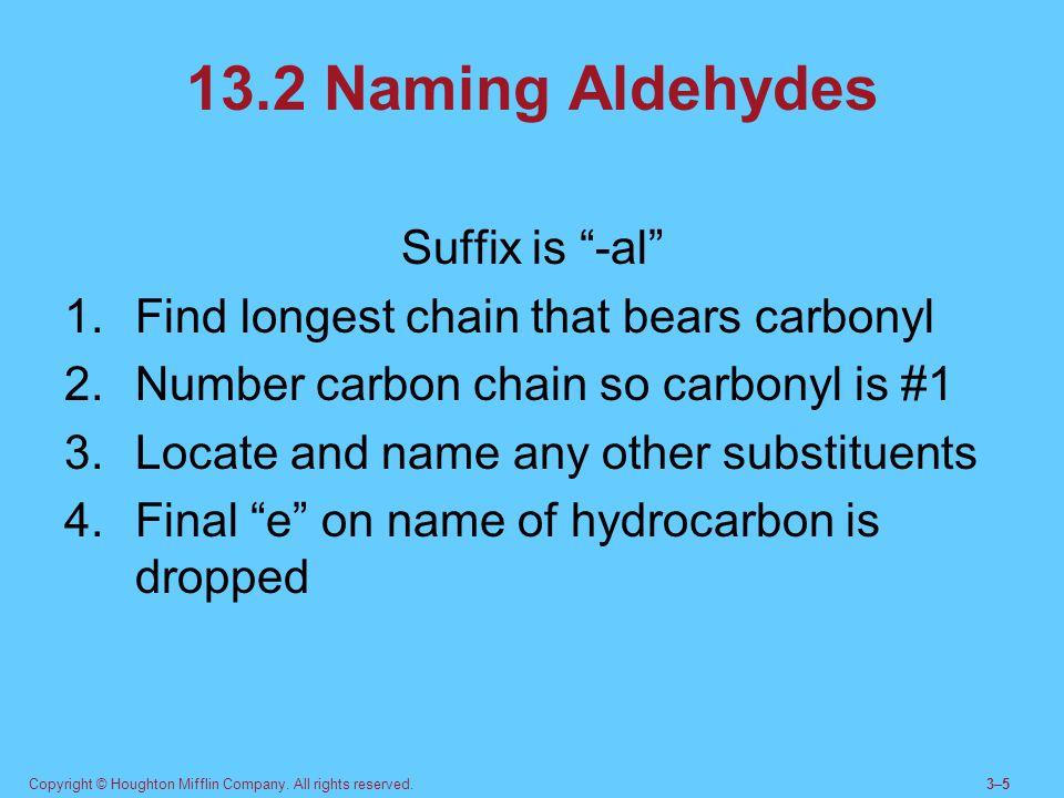 13.2 Naming Aldehydes Suffix is -al