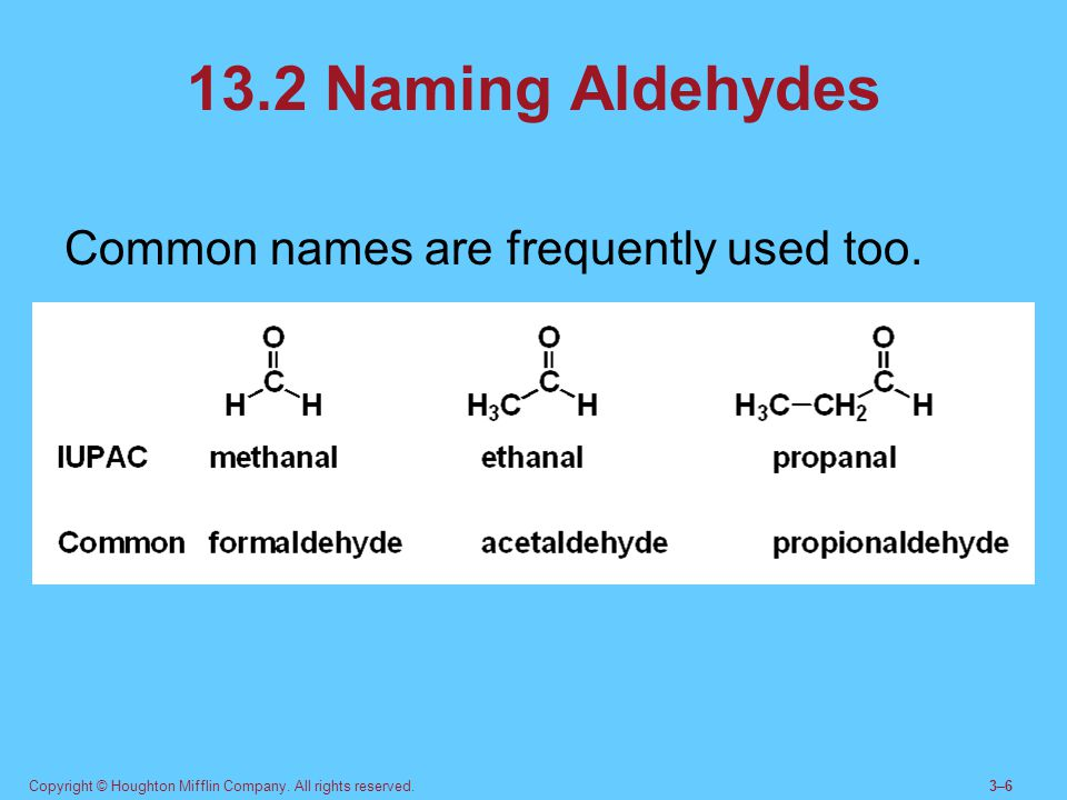 13.2 Naming Aldehydes Common names are frequently used too.