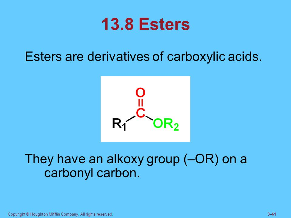 13.8 Esters Esters are derivatives of carboxylic acids.