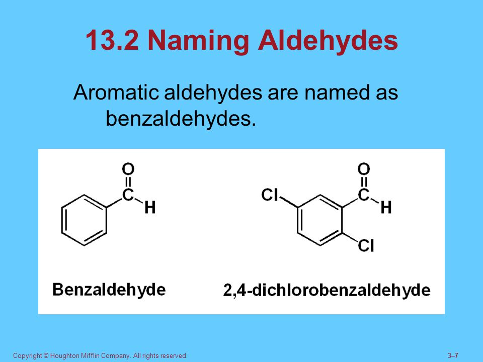 13.2 Naming Aldehydes Aromatic aldehydes are named as benzaldehydes.