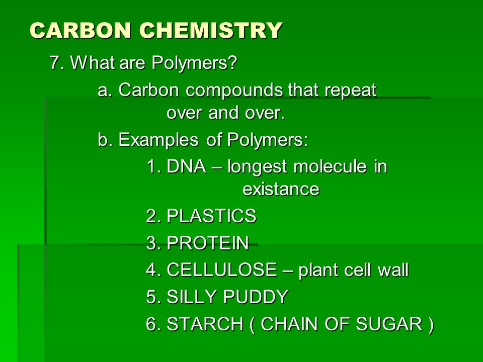 CARBON CHEMISTRY 7. What are Polymers