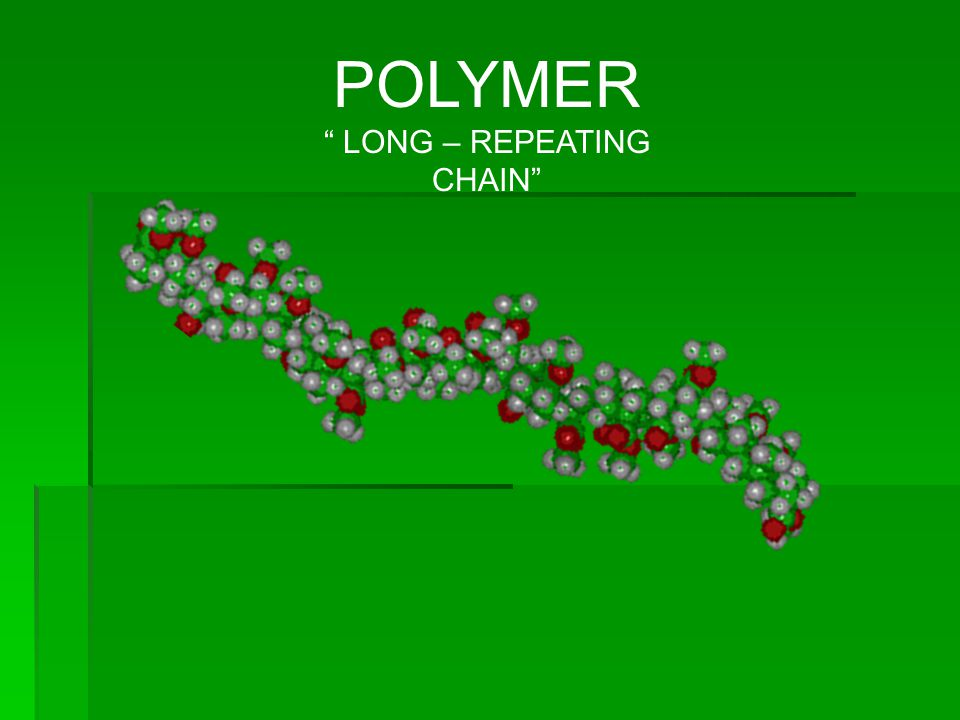 POLYMER LONG – REPEATING CHAIN