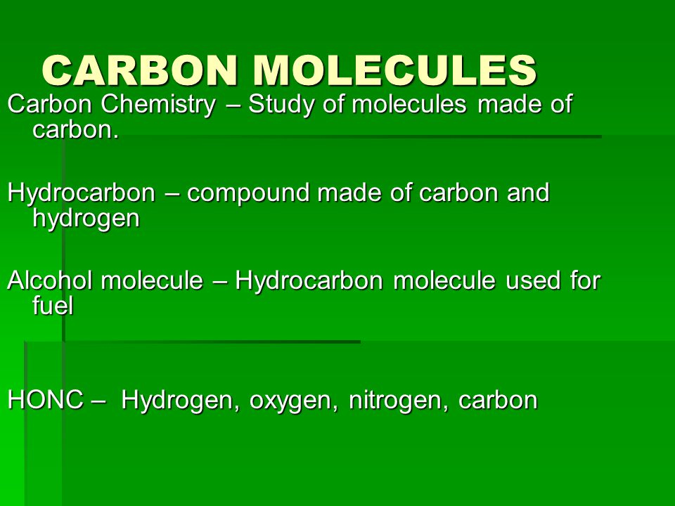 CARBON MOLECULES Carbon Chemistry – Study of molecules made of carbon.