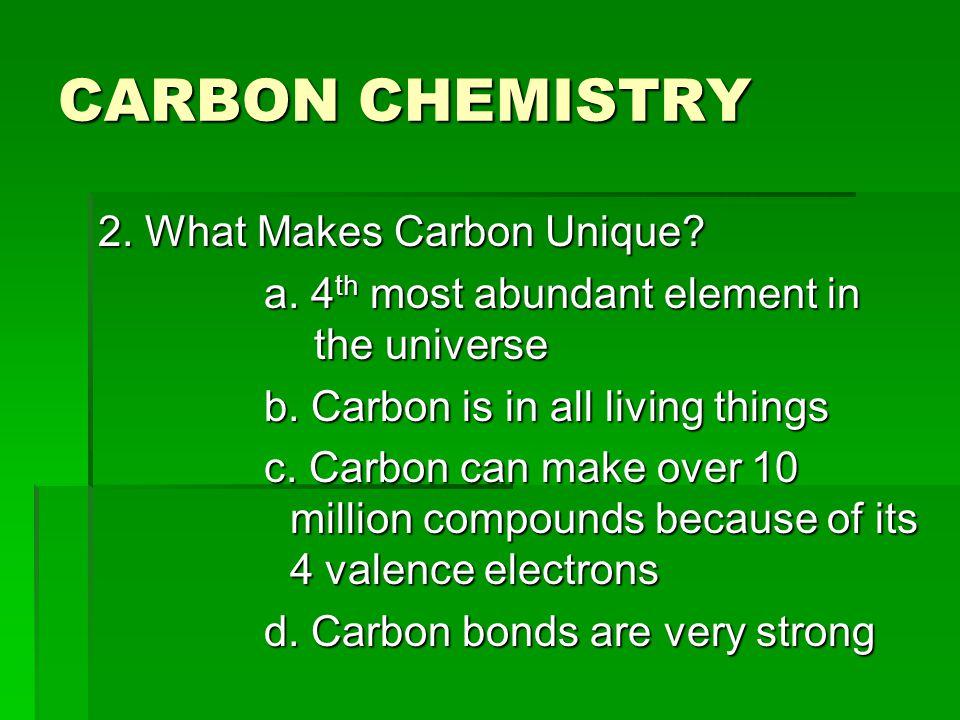CARBON CHEMISTRY 2. What Makes Carbon Unique