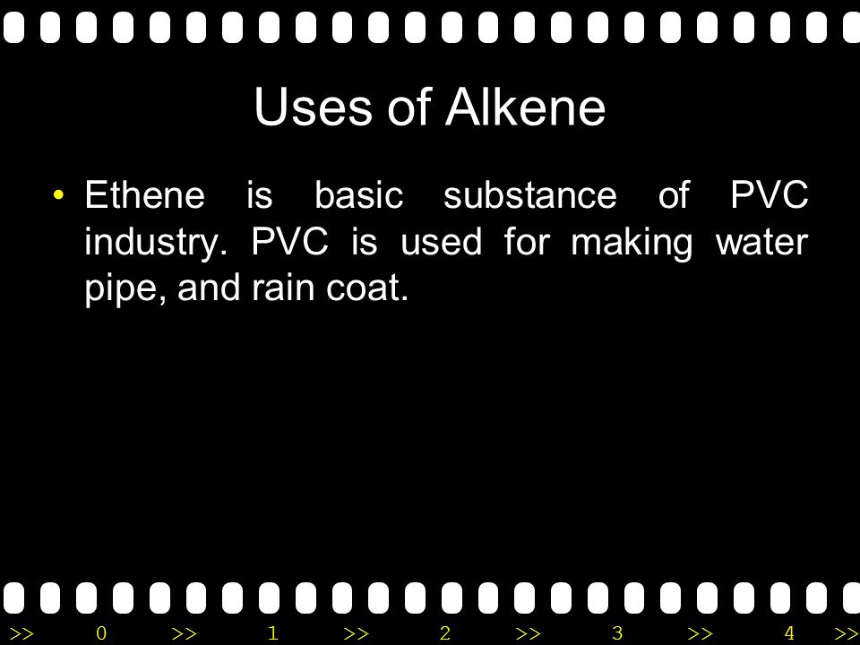 Uses of Alkene Ethene is basic substance of PVC industry.