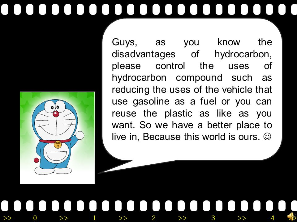 Guys, as you know the disadvantages of hydrocarbon, please control the uses of hydrocarbon compound such as reducing the uses of the vehicle that use gasoline as a fuel or you can reuse the plastic as like as you want.