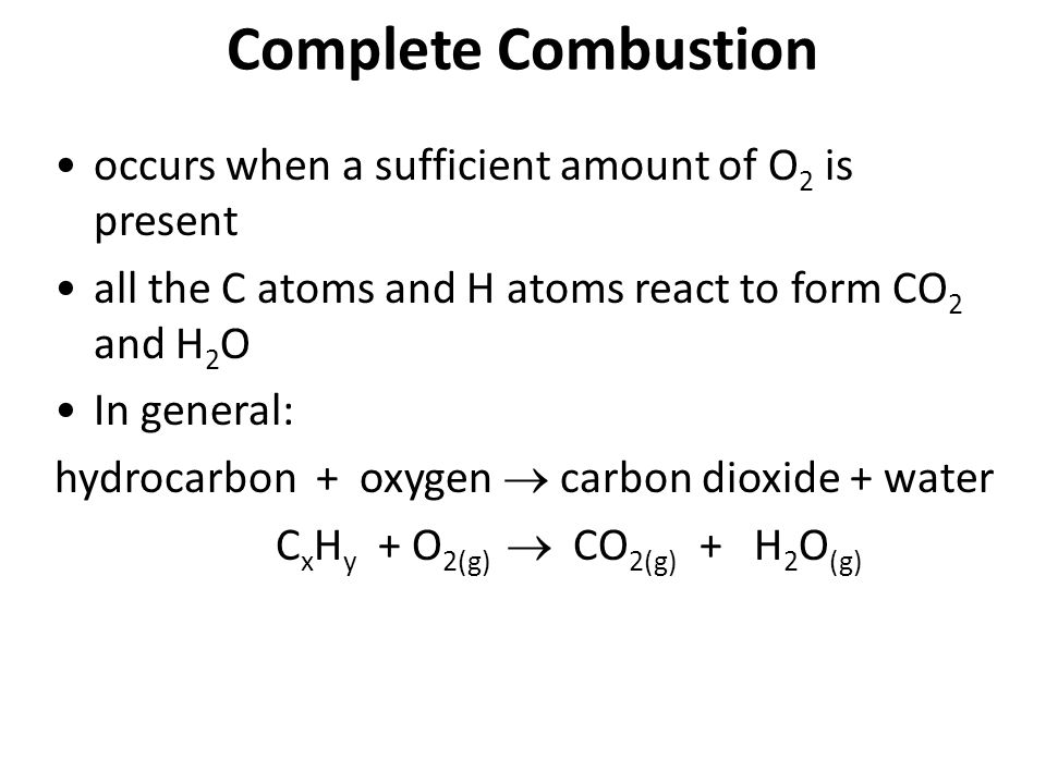 Complete Combustion occurs when a sufficient amount of O2 is present