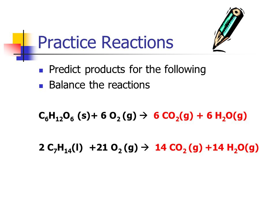 Practice Reactions Predict products for the following