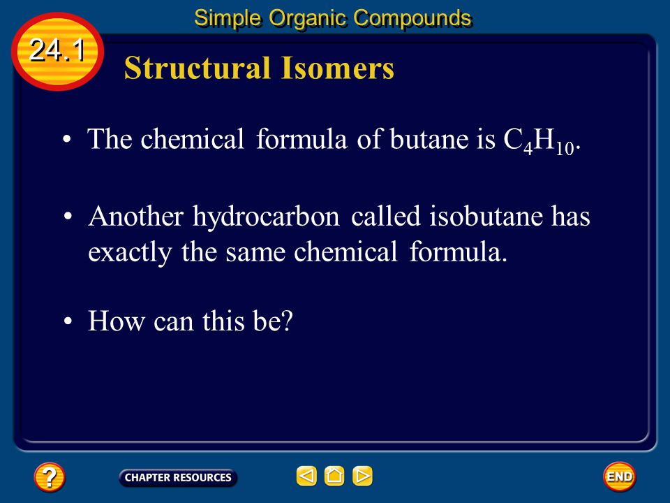 Structural Isomers 24.1 The chemical formula of butane is C4H10.