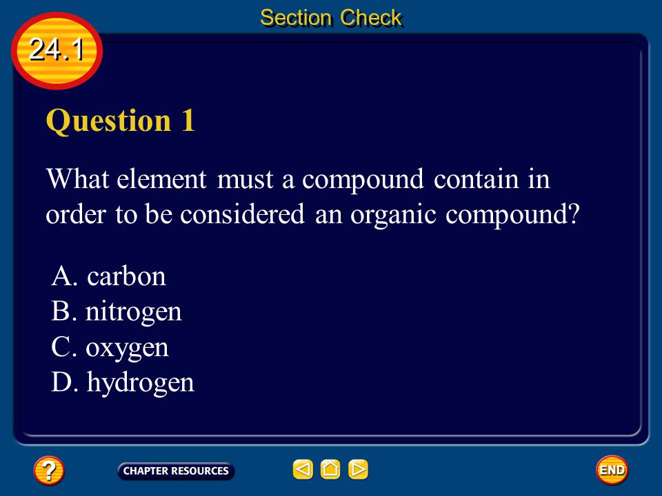 Section Check 24.1. Question 1. What element must a compound contain in order to be considered an organic compound